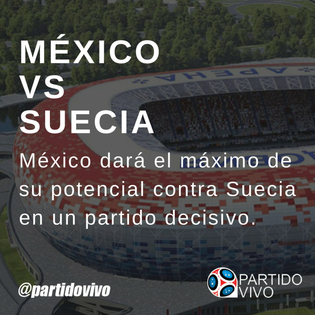 Previa del Partido Horarios y Alineaciones entre México vs Suecia Rusia 2018